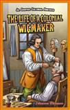The Life of a Colonial Wigmaker, Johanna Ehrmann, 1477714316