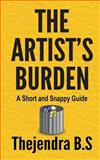 The Artist's Burden - a Short and Snappy Guide, Thejendra B.S, 1478324317