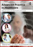 Advanced Practice in Healthcare : Skills for Nurses and Allied Health Professionals, , 0415594316