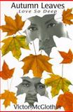 Autumn Leaves : Love So Deep, McGlothin, Victor, 0966724313