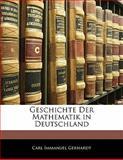 Geschichte Der Mathematik in Deutschland (German Edition), Carl Immanuel Gerhardt, 1142844315