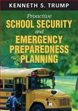 Proactive School Security and Emergency Preparedness Planning, Trump, Kenneth S., 1412974313