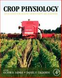 Crop Physiology : Applications for Genetic Improvement and Agronomy, Victor O. Sadras, Daniel Calderini, 0123744318