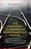 The Democratic Transition of Post-Communist Europe : In the Shadow of Communist Differences and Uneven EUropeanisation, Petrovic, Milenko, 0230354319
