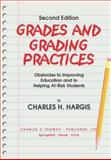Grades and Grading Practices : Obstacles to Improving Education and to Helping At-Risk Students, Hargis, Charles H., 0398074313