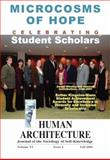 Microcosms of Hope : Celebrating Student Scholars (Award-Winning and Honoree Contributions, 2006-2007, Esther Kingston-Mann Student Achievement Awards for Excellence in Diversity and Inclusion Scholarship) [Human Architecture: Journal of the Sociology of Self-Knowledge (Vol. VI, Issue 4, Fall 2008)], , 1888024313