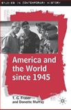 America and the World Since 1945, Fraser, T. G. and Murray, Donette, 0333754328