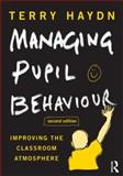 Managing Pupil Behaviour : Improving the Classroom Atmosphere, Haydn, Terry, 0415614325