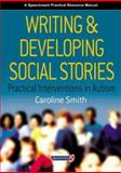 Writing and Developing Social Stories : Practical Interventions in Autism, Smith, Caroline, 0863884326