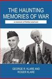 The Haunting Memories of War, George R. Klare and Roger Klare, 1300364327