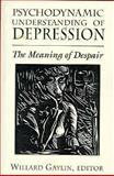 Psychodynamic Understanding of Depression : The Meaning of Despair, , 1568214324