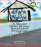 Cedar House : A Model Child Abuse Treatment Program, Kendig, Bobbi and Lowry, Clara, 0789004321