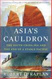 Asia's Cauldron, Robert D. Kaplan, 0812994329
