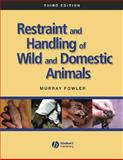 Restraint and Handling of Wild and Domestic Animals, Fowler, Murray E., 0813814324