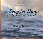 A Song for Hana and the Spirit of Leho'ula : A Love Story, A Spiritual Journey, A Sacred Hawaiian Place, Kinder, George D., 0979174325