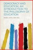 Democracy and Education; an Introduction to the Philosophy of Education, John Dewey, 1313904325
