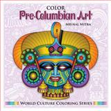 Color Pre-Columbian Art, Mrinal Mitra, 1500634328