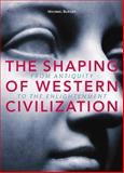 The Shaping of Western Civilization : From Antiquity to the Enlightenment, Burger, Michael, 1551114321