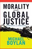 Morality and Global Justice : Justifications and Applications, Boylan, Michael, 0813344328
