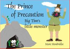 The Prince of Precaution : Big Tim's Little Monster, Hendrickx, Marc, 0980594324
