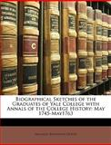 Biographical Sketches of the Graduates of Yale College with Annals of the College History, Franklin Bowditch Dexter, 1147424322