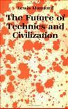 The Future of Technics and Civilization, Mumford, Lewis, 0900384328