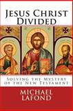 Jesus Christ Divided, Michael LaFond, 1497504325