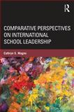 Comparative Perspectives on International School Leadership, Cathryn S. Magno, 0415894328