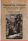 Engendering Whiteness : White Women and Colonialism in Barbados and North Carolina, 1627-1865, Jones, Cecily, 0719064325