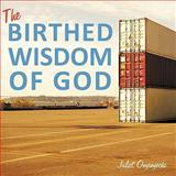 The Birthed Wisdom of God, Juliet Onyinyechi, 1452014329