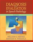 Diagnosis and Evaluation in Speech Pathology, Haynes, William O. and Pindzola, Rebekah H., 020552432X