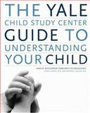 The Yale Child Study Center Guide to Understanding Your Child, Linda C. Mayes and Donald J. Cohen, 0316954322