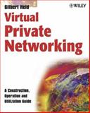 Virtual Private Networking : A Construction, Operation and Utilization Guide, Held, Gilbert, 0470854324