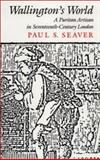Wallington's World : A Puritan Artisan in Seventeenth-Century London, Seaver, Paul S., 0804714320
