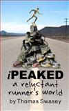 IPeaked: a Reluctant Runner's World, Thomas Swasey, 1479384321