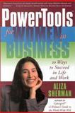 PowerTools for Women in Business, Aliza Sherman, 1891984322