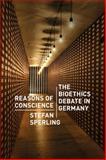 Reasons of Conscience : The Bioethics Debate in Germany, Sperling, Stefan, 0226924327