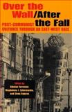 Over the Wall/after the Fall : Post-Communist Cultures through an East-West Gaze, Forrester, Sibelan E. S. and Zaborowska, Magdalena J., 0253344328