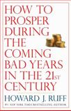 How to Prosper During the Coming Bad Years in the 21st Century, Howard J. Ruff, 0425224325