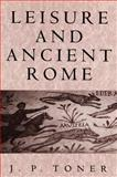 Leisure and Ancient Rome 9780745614328