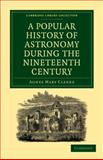 A Popular History of Astronomy During the Nineteenth Century, Clerke, Agnes Mary, 1108014321