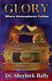 Glory Where Atomspheres Collide, Sherlock Bally, 1484154320
