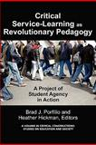 Critical Service-Learning As a Revolutionary Pedagogy : A Project of Student Agency in Action, Porfilio, Bradley J. and Hickman, Heather, 1617354325