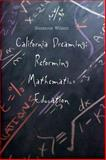 California Dreaming : Reforming Mathematics Education, Wilson, Suzanne M., 0300094329