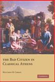 The Bad Citizen in Classical Athens, Christ, Matthew R., 0521864321
