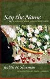 Say the Name, Judith H. Sherman, 0826334326