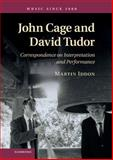 John Cage and David Tudor : Correspondence on Interpretation and Performance, Iddon, Martin, 1107014328