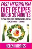 Fast Metabolism Diet Recipes under 30 Minutes Cookbook, Helen Harriss, 1500424323