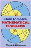 How to Solve Mathematical Problems, Wayne A. Wickelgren, 0486284336