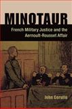 Minotaur : French Military Justice and the Aernoult-Rousset Affair, Cerullo, John J., 0875804330
